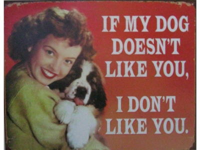 If my dog doesnt like you..  Blechschild  32x41