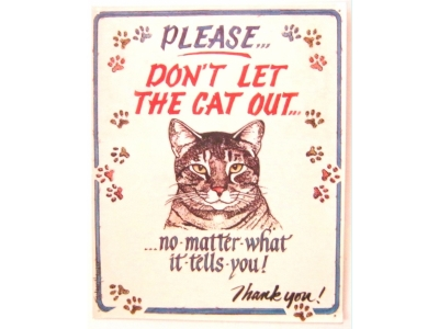 Please dont let the Cat out  Blechschild  30x38
