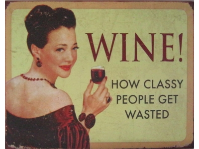 Wine! How classy people get wasted  Blechschild  41x33