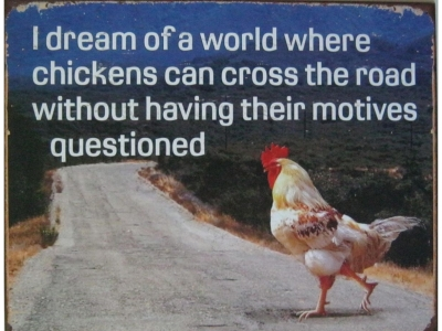 Dream of chicken crossing...  Blechschild 32X41cm
