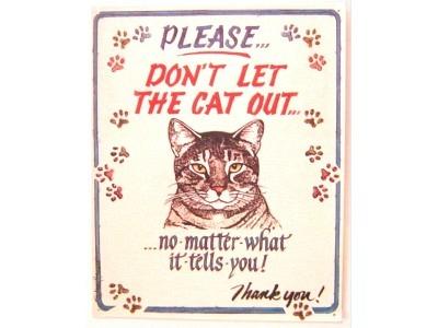 Please dont let the Cat out  Blechschild  30x38